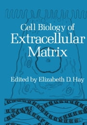 Cell Biology of Extracellular Matrix ebook by Elizabeth D. Hay
