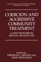 Coercion and Aggressive Community Treatment ebook by Deborah L. Dennis,John Monahan