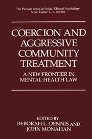 Coercion and Aggressive Community Treatment - A New Frontier in Mental Health Law ebook by Deborah L. Dennis,John Monahan