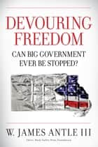Devouring Freedom ebook by W. James Antle III