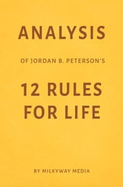Analysis of Jordan B. Peterson's 12 Rules for Life by Milkyway Media