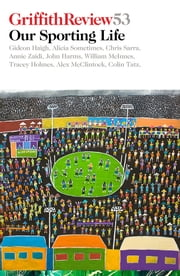 Griffith Review 53 - Our Sporting Life ebook by Julianne Schultz