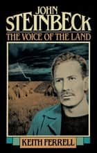 John Steinbeck - The Voice of the Land ebook by Keith Ferrell