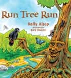 Run Tree Run ebook by Kelly Alsop, Boris Silvestri