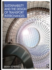 Sustainability and the Design of Transport Interchanges ebook by Brian Edwards