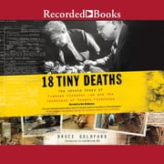 18 Tiny Deaths - The Untold Story of Frances Glessner Lee and the Invention of Modern Forensics audiobook by Bruce Goldfarb