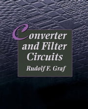 Converter and Filter Circuits ebook by Graf, Rudolf F.