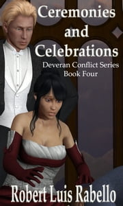 Ceremonies and Celebrations: Deveran Conflict Series Book IV ebook by Robert Luis Rabello