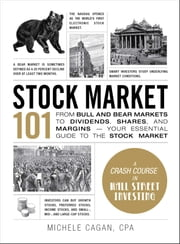 Stock Market 101 - From Bull and Bear Markets to Dividends, Shares, and Margins—Your Essential Guide to the Stock Market ebook by Michele Cagan, CPA