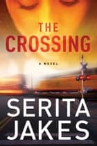 The Crossing: A Novel - A Novel ebook by Serita Ann Jakes