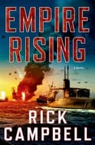 Empire Rising - A Novel ebook by Rick Campbell
