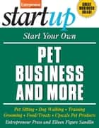 Start Your Own Pet Business and More - Pet Sitting, Dog Walking, Training, Grooming, Food/Treats, Upscale Pet Products ebook by Entrepreneur Press