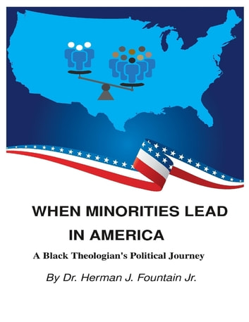 When Minorities Lead In America: A Black Theologian's Political Journey ebook by Dr. Herman J Fountain Jr