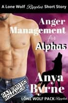 Anger Management for Alphas ebook by Anya Byrne