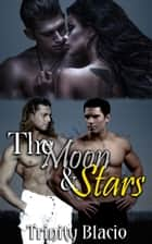 The Moon and Stars ebook by Trinity Blacio