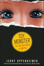 Toy Monster - The Big, Bad World of Mattel ebook by Jerry Oppenheimer