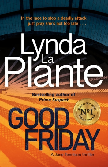 Good Friday - Before Prime Suspect there was Tennison - this is her story eBook by Lynda La Plante