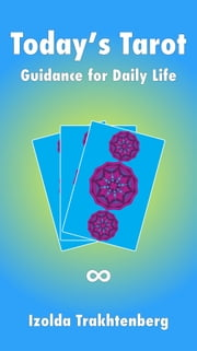 Today's Tarot - Guidance for Daily Life ebook by Izolda Trakhtenberg