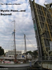 The 7 Wonders of Mystic: Mystic Pizza and Beyond! ebook by Lisa Saunders