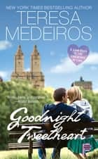 Goodnight Tweetheart ebook by Teresa Medeiros