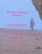Who Wrote The Book Of Love - Music Trivia (Beatles, Elvis & More) ebook by Melody Rose