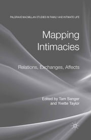 Mapping Intimacies - Relations, Exchanges, Affects ebook by T. Sanger,Y. Taylor