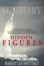 Summary of Hidden Figures: The American Dream and the Untold Story of the Black Women Mathematicians Who Helped Win the Space Race by Margot Lee Shetterly ebook by Readtrepreneur Publishing