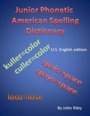Junior Phonetic American Spelling Dictionary ebook by John Riley