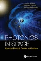 Photonics in Space - Advanced Photonic Devices and Systems ebook by Caterina Ciminelli, Francesco Dell'Olio, Mario Nicola Armenise