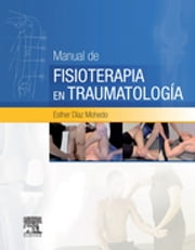 Manual de fisioterapia en Traumatología ebook by Esther Díaz Mohedo