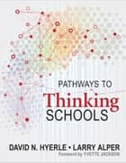 Pathways to Thinking Schools ebook by David N. Hyerle,Lawrence (Larry) S. Alper