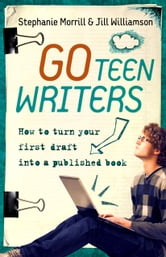 Go Teen Writers: How to Turn Your First Draft into a Published Book ebook by Stephanie Morrill,Jill Williamson