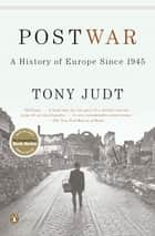 Postwar: A History of Europe Since 1945 ebook by Tony Judt