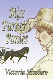 Miss Parker's Ponies eBook by Victoria Hinshaw