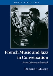 French Music and Jazz in Conversation - From Debussy to Brubeck ebook by Deborah Mawer