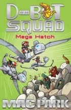 Mega Hatch: D-Bot Squad 7 ebook by Mac Park, James Hart