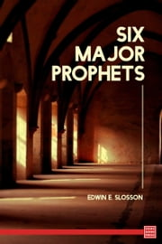 Six Major Prophets ebook by Edward E Slosson