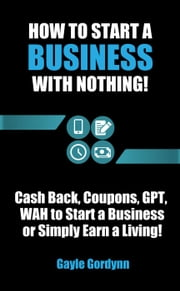 How to Start a Business with Nothing ebook by Gayle Gordynn