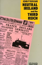 Neutral Ireland and the Third Reich ebook by John P. Duggan