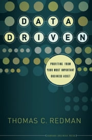 Data Driven - Profiting from Your Most Important Business Asset ebook by Thomas C. Redman