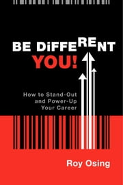 Be Different You! - How to Stand-Out and Power-Up Your Career ebook by Roy Osing