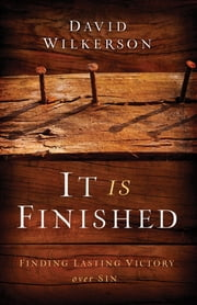 It Is Finished - Finding Lasting Victory Over Sin ebook by David Wilkerson