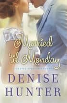 Married 'til Monday ebook by Denise Hunter