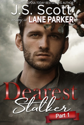 Dearest Stalker - Part 1 ebook by J. S. Scott,Lane Parker
