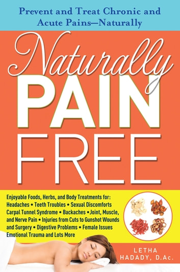 Naturally Pain Free - Prevent and Treat Chronic and Acute Pains-Naturally ebook by Letha Hadady, D.Ac.