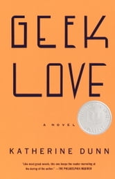 Geek Love - A Novel ebook by Katherine Dunn