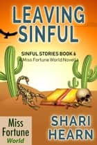 Leaving Sinful - Miss Fortune World: Sinful Stories, #6 ebook by Shari Hearn