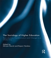 The Sociology of Higher Education - Reproduction, Transformation and Change in a Global Era ebook by Miriam David,Rajani Naidoo