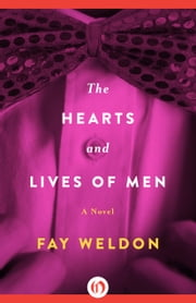 The Hearts and Lives of Men - A Novel ebook by Fay Weldon
