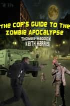 The Cop's Guide to the Zombie Apocalypse ebook by Thomas Maddox